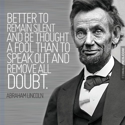 abraham-lincoln-quotes-it-is-better-to-remain-silent-3
